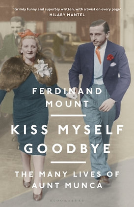 Kiss Myself Goodbye : The Many Lives of Aunt Munca by Ferdinand Mount