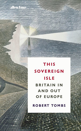 This Sovereign Isle : Britain In and Out of Europe by Robert Tombs