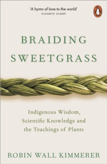 Braiding Sweetgrass : The Teachings of Plants by Robin Wall Kimmerer
