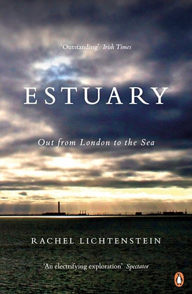Estuary : Out from London to the Sea by Rachel Lichtenstein