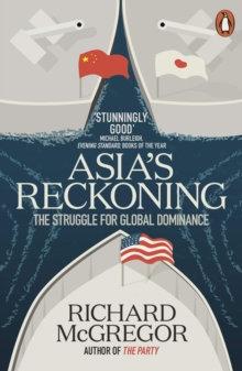 Asia's Reckoning: The Struggle for Global Dominance by Richard McGregor