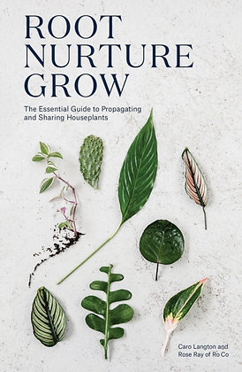 Root, Nurture, Grow : The Essential Guide to Propagating and Sharing Houseplants