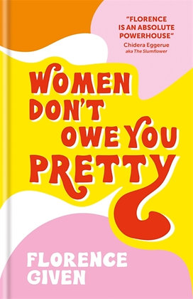 Women Don't Owe You Pretty byFlorence Given