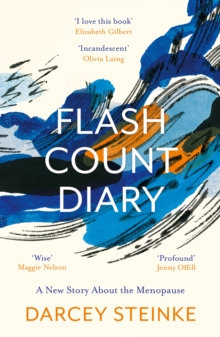 Flash Count Diary : A New Story About the Menopause by Darcey Steinke