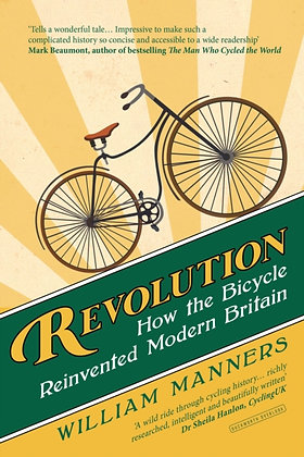 Revolution : How the Bicycle Reinvented Modern Britain by William Manners