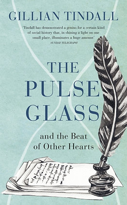 The Pulse Glass : And the beat of other hearts by Gillian Tindall