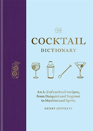 The Cocktail Dictionary : An A-Z of cocktail recipes byHenry Jeffreys