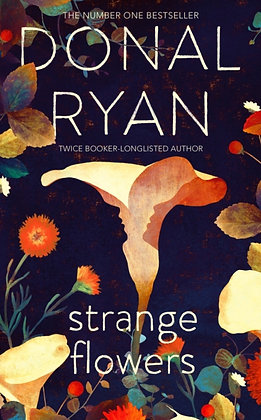Strange Flowers : The Number One Bestseller by Donal Ryan