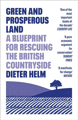 Green and Prosperous Land : A Blueprint for Rescuing the British Countryside by