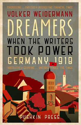 Dreamers : When the Writers Took Power, Germany 1918 by Volker Weidermann