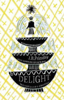 Delight : 70th Anniversary Edition by JB Priestley
