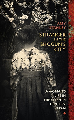 Stranger in the Shogun's City by Amy Stanley