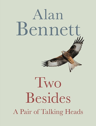 Two Besides : A Pair of Talking Heads by Alan Bennett
