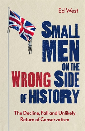 Small Men on the Wrong Side of History by Ed West
