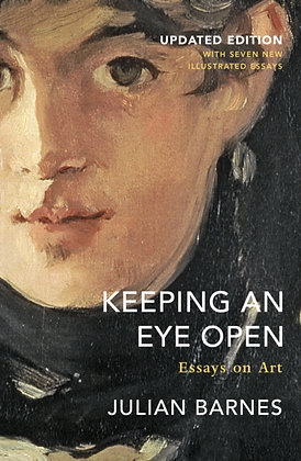 Keeping an Eye Open : Essays on Art by Julian Barnes
