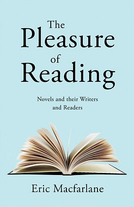 The Pleasure of Reading: Novels and their Writers and Readers by Eric Macfarlane