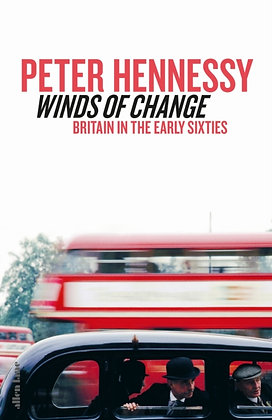 Winds of Change : Britain in the Early Sixties by Peter Hennessy