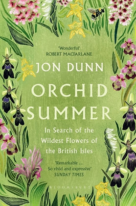 Orchid Summer : In Search of the Wildest Flowers of the British Isles by Jon Dun