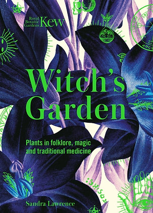 The Witch's Garden : Plants in by Sandra Lawrence