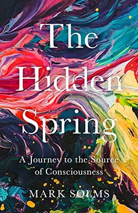 The Hidden Spring : A Journey to the Source of Consciousness by Mark Solms