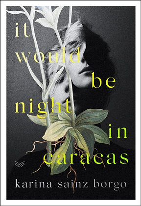 It Would Be Night in Caracas by Karina Sainz Borgo, Elizabeth Bryer