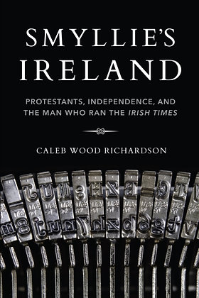 Smyllie's Ireland : Protestants, Independence, and the Man Who Ran the