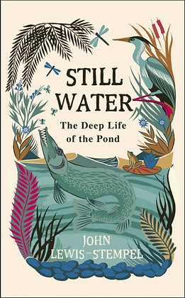 Still Water : The Deep Life of the Pond by John Lewis-Stempel