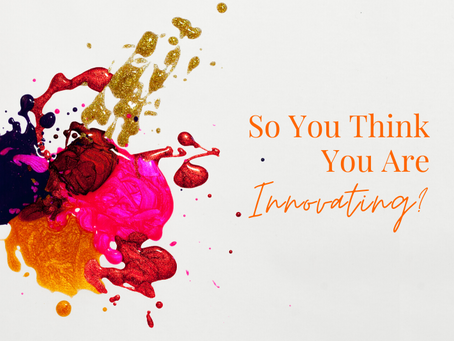 So You Think You Are Innovating?