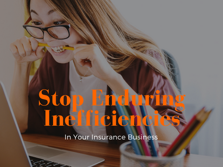 Stop Enduring Inefficiencies in Your Insurance Business