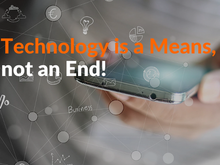 Technology is a Means, Not an End!