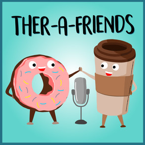 A new podcast on friendship!                   Ther-a-friends!