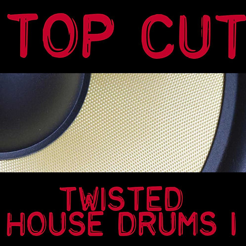 Top Cut - Twisted House Drums 1