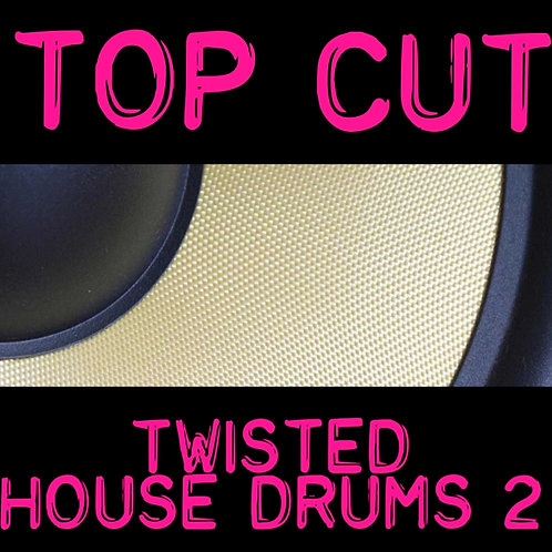 Top Cut - Twisted House Drums 2