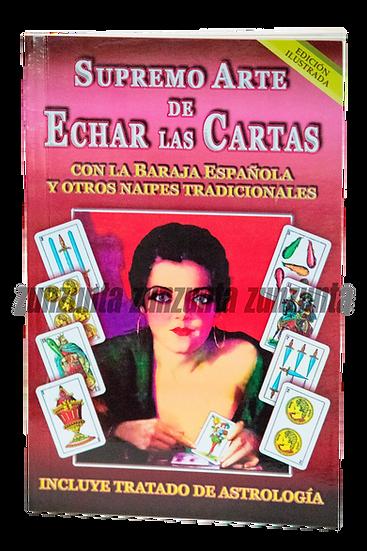 SUPREMO ARTE DE ECHAR LAS CARTAS CON LA BARAJA ESPAÑOLA Y OTROS NAIPES TRADICI