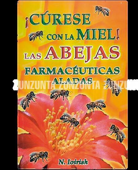 ¡CURESE CON LA MIEL! LAS ABEJAS FARMACEUTICAS ALIADAS