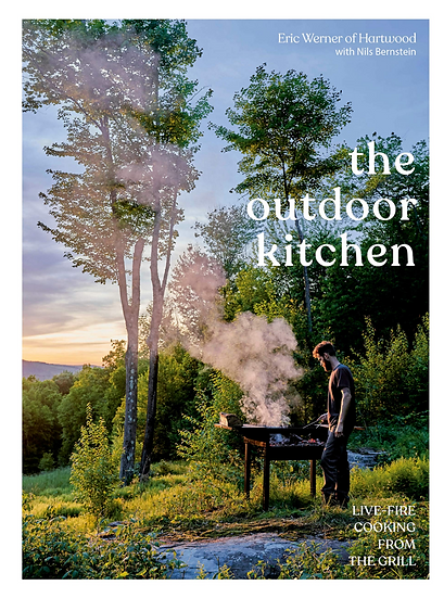The Outdoor Kitchen: Live-Fire Cooking from the Grill