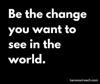 Be the change you want to see in the wor