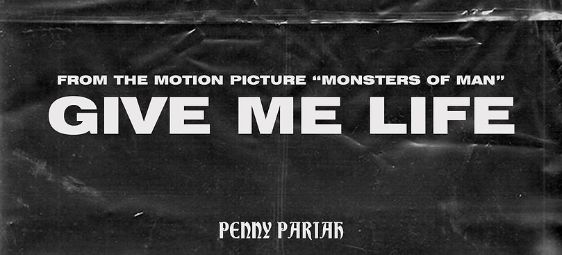 Penny Pariah - Give Me Life from the Motion Picture 'Monsters of Man'