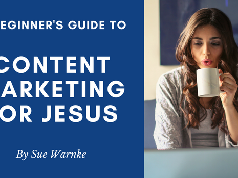 A Beginner's Guide to Content Marketing for Jesus