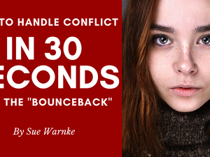 """How to Handle Conflict in 30 Seconds with the """"Bounceback"""""""