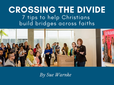 Crossing the Divide: 7 Tips to help Christians build bridges across faiths