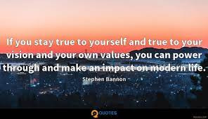 Stay true to yourself, vision and own values
