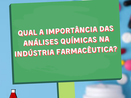 Qual a Importância das Análises Químicas na Indústria Farmacêutica?