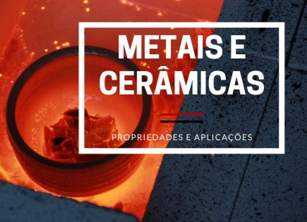 Metais e cerâmicas, o que são e como podem ser caracterizados?