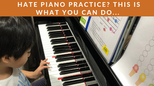 Hate piano practice? This is what you can do...