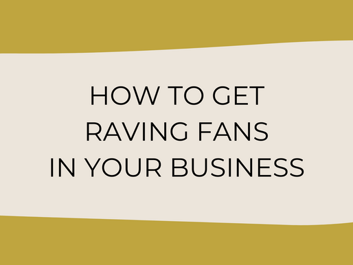 How To Get Raving Fans In Your Biz