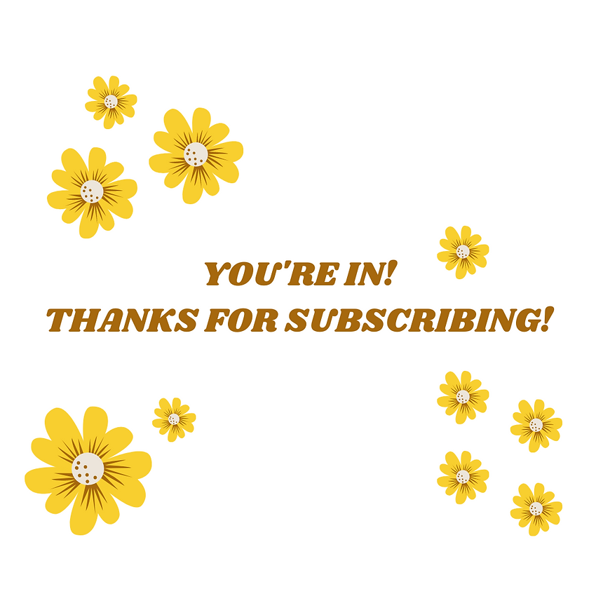 YOU'RE IN! THANKS FOR SUBSCRIBING!.png