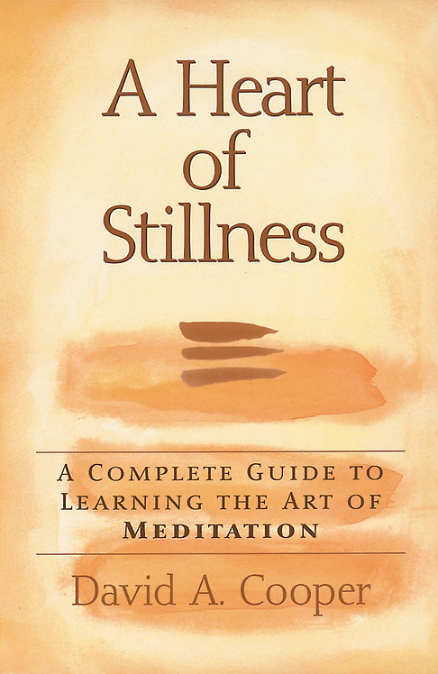 A Heart of Stillness: A Complete Guide to Learning the Art of Meditation