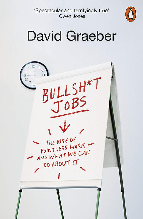Bullshit Jobs : The Rise of Pointless Work, and What We Can Do About It