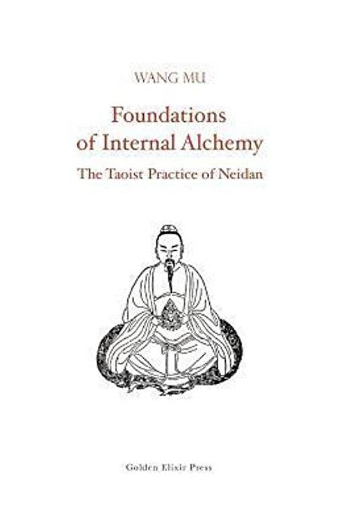 Foundations of Internal Alchemy: The Taoist Practice of Neidan